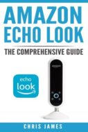 Amazon Echo Look: The Comprehensive Guide